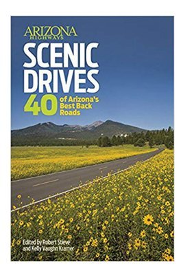 Arizona Highways Scenic Drives: 40 of the State's Best Backroads