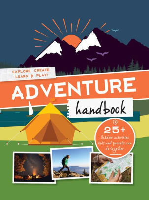Adventure Handbook: Explore, Create, Learn & Play!