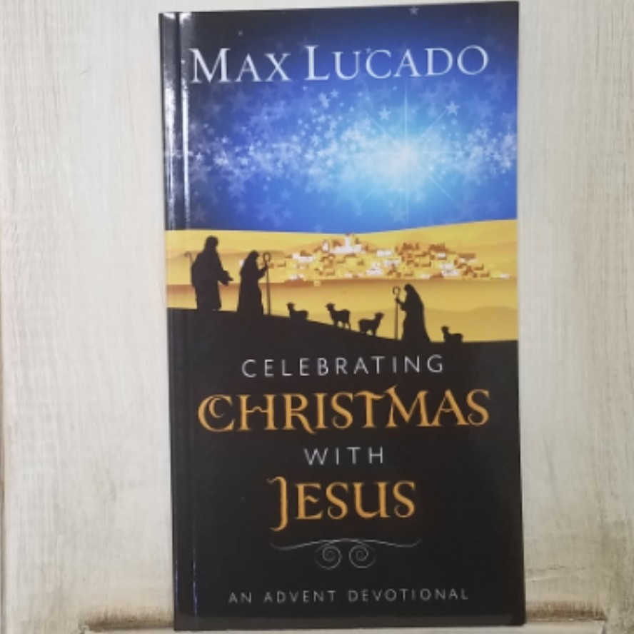 Celebrating Christmas with Jesus by Max Lucado