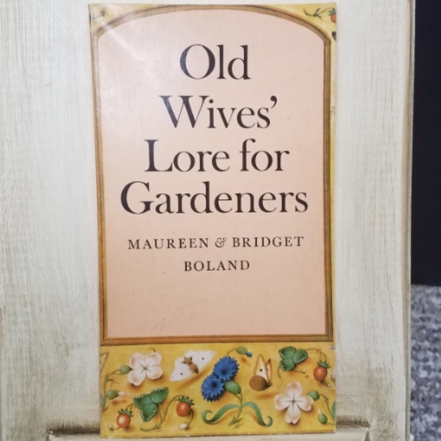 Old Wives' Lore for Gardeners by Maureen & Bridget Boland