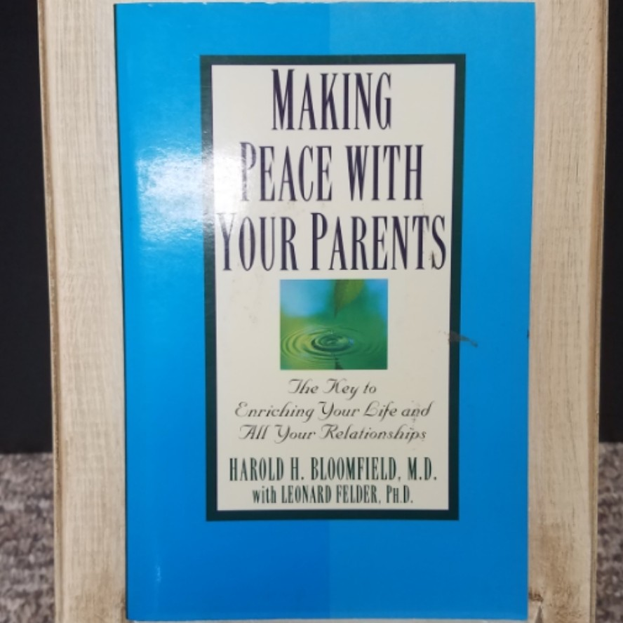 Making Peace with Your Parents by Harold H. Bloomfield with Leonard Felder