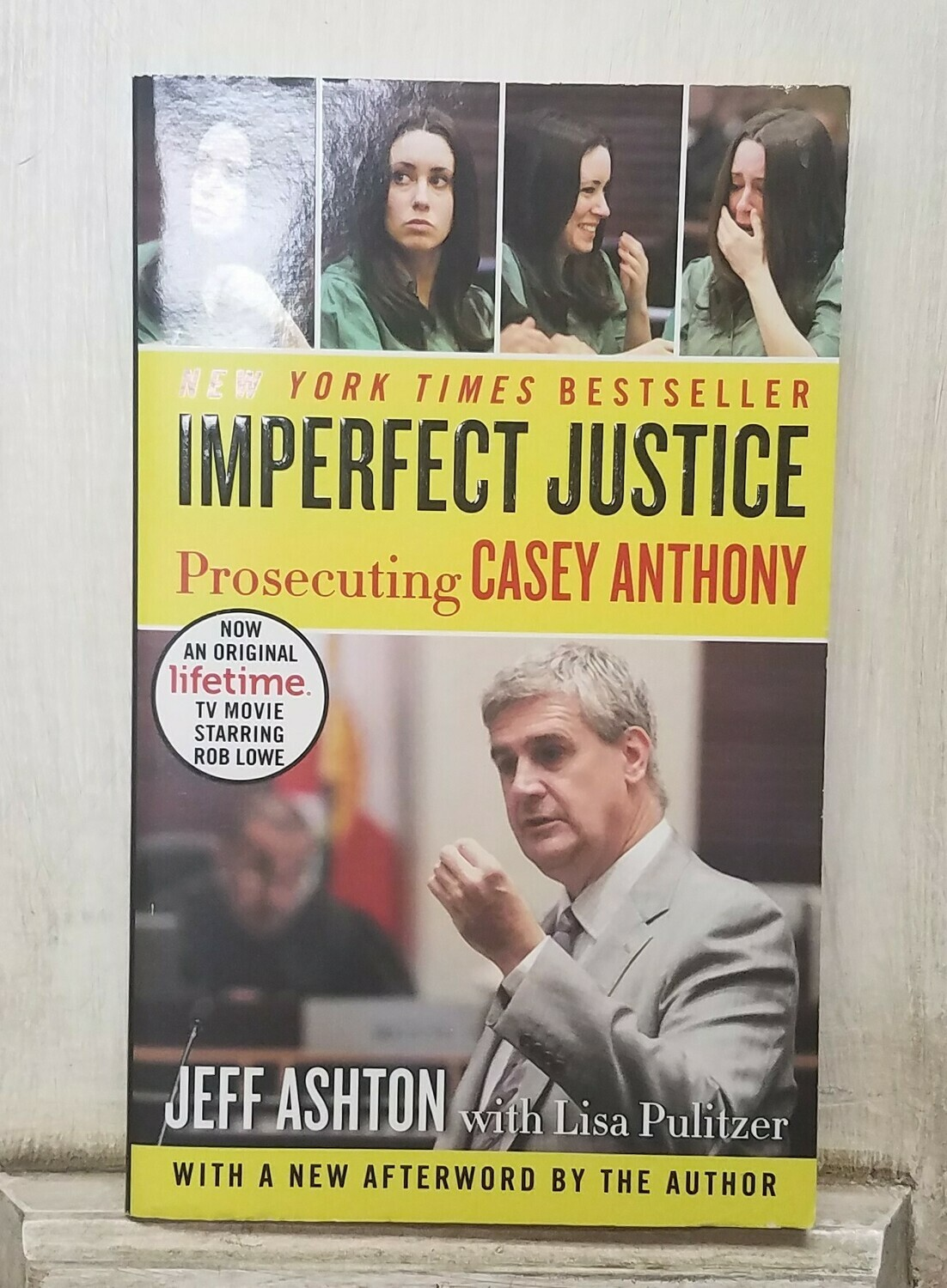 Imperfect Justice: Prosecuting Casey Anthony by Jeff Ashton with Lisa Pulitzer