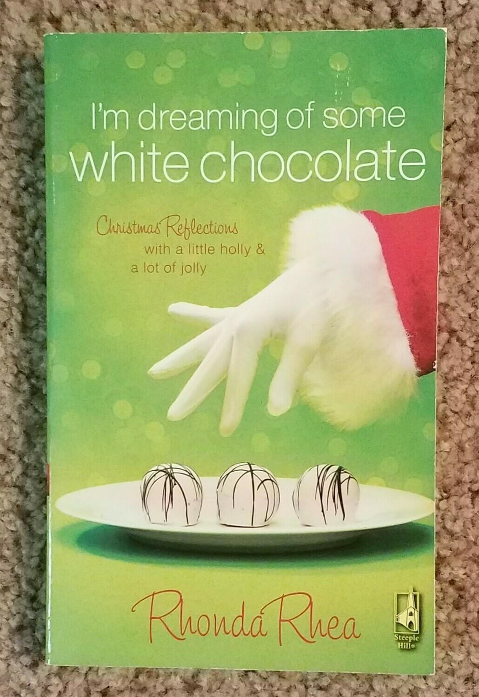 I'm Dreaming of Some White Chocolate by Rhonda Rhea