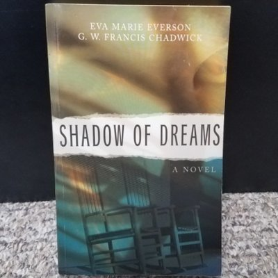 Shadow of Dreams by Eva Marie Everson & G. W. Francis Chadwick