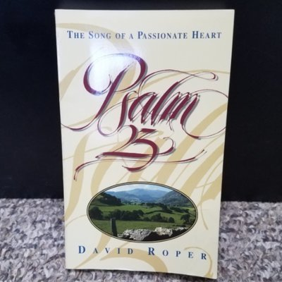 Psalm 23: The Song Of A Passionate Heart by David Roper