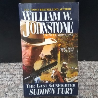 The Last Gunfighter: Sudden Fury by William W. Johnstone with J.A. Johnstone