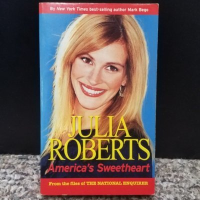 Julia Roberts: America's Sweetheart by Mark Bego