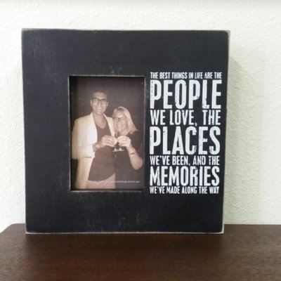 The Best Things In Life Are The People We Love, The Places We've Been, and the Memories We've Made Along the Way Wood Frame