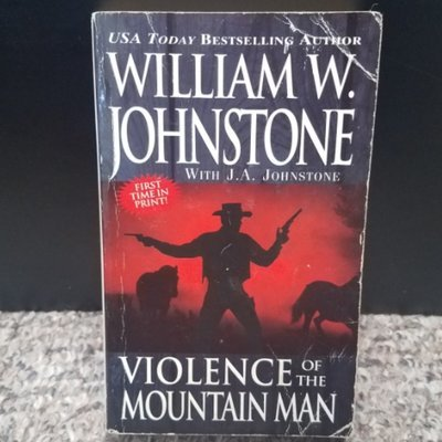 Violence of the Mountain Man by William W. Johnstone with J.A. Johnstone