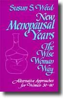 New Menopausal Years: The Wise Woman Way. by Susun S. Weed
