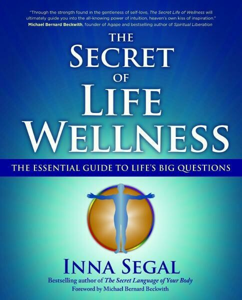 SECRET OF LIFE WELLNESS: The Essential Guide To Life's Big Questions by  Segal, Inna