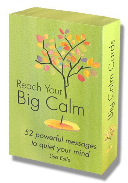 REACH YOUR BIG CALM: 52 Powerful Messages to Quiet Your Mind (52 cards, boxed) 9780692274514