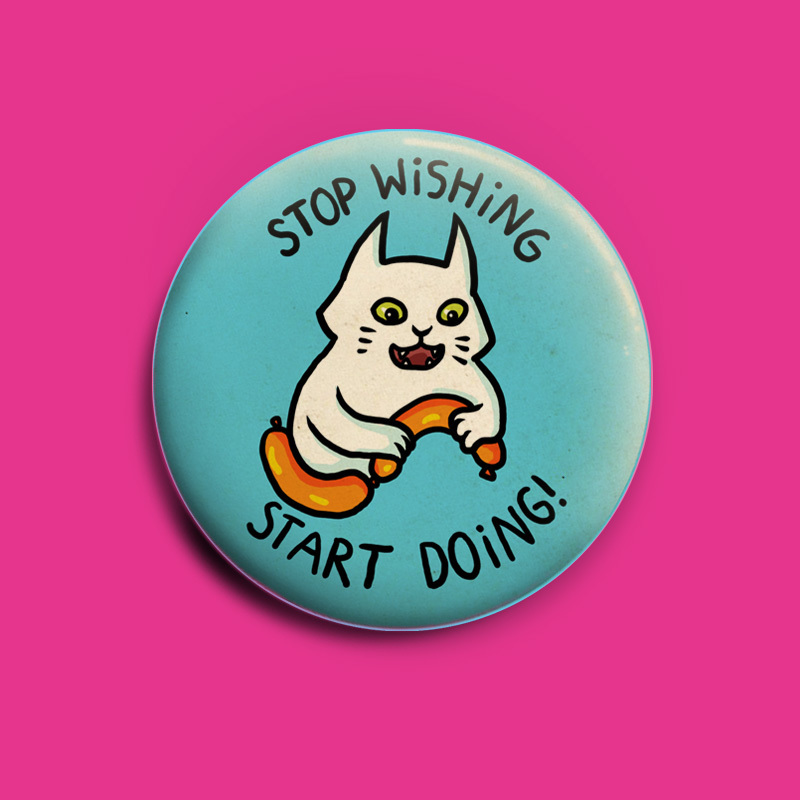 Stop wishing - start doing button -  50 mm button 00713