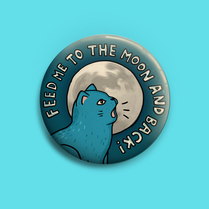 Feed Me To The Moon And Back!  Button 50mm
