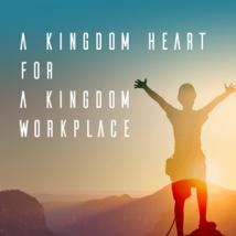 A Kingdom Heart for a Kingdom Workplace