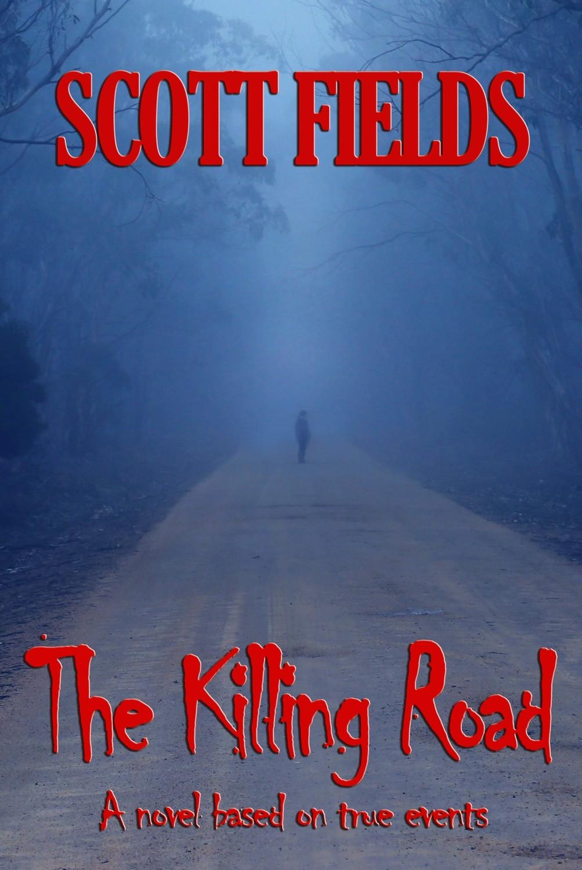 The Killing Road by Scott Fields