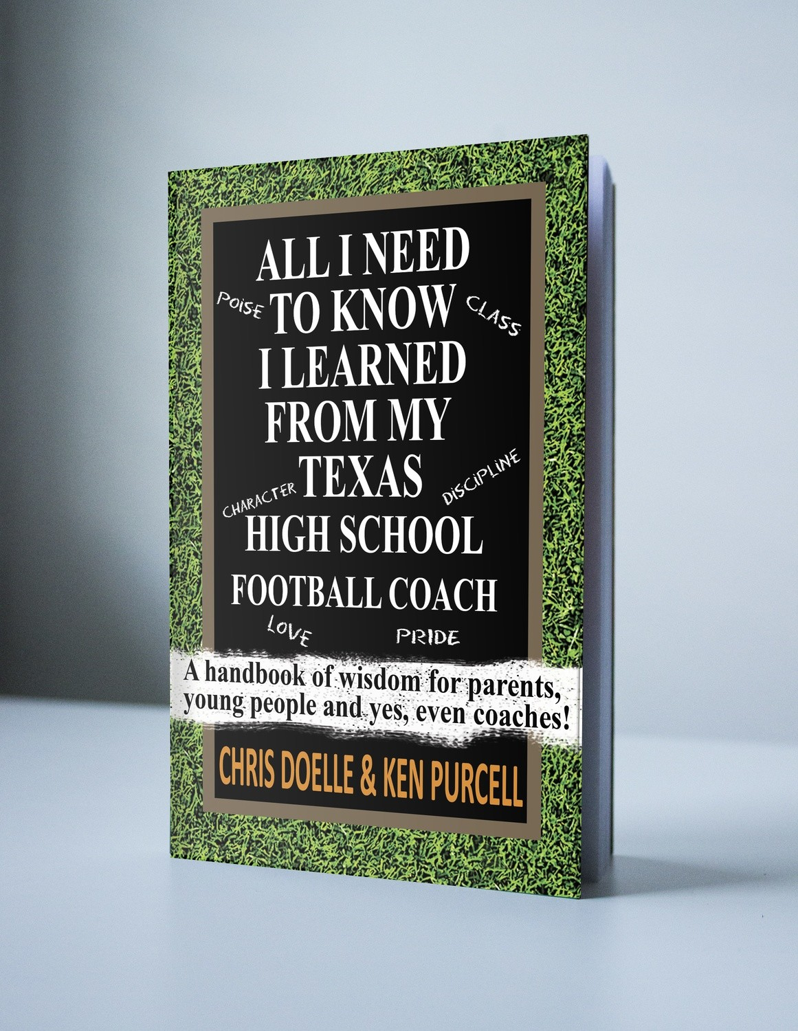 ALL I NEED TO KNOW I LEARNED FROM MY TEXAS HIGH SCHOOL FOOTBALL COACH