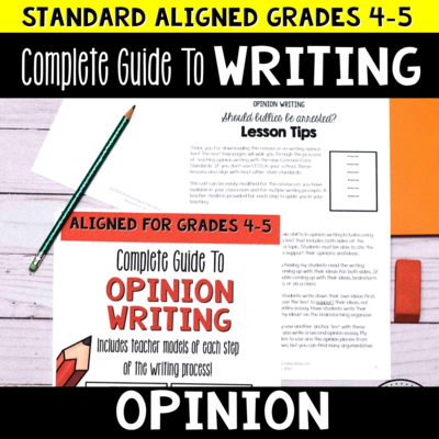 Complete Guide to Teaching Opinion Writing Grades 4-5