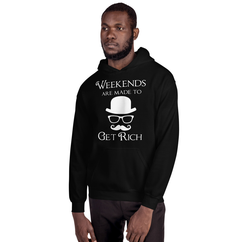 Weekends are Made to Get Rich (Male Hoodie)