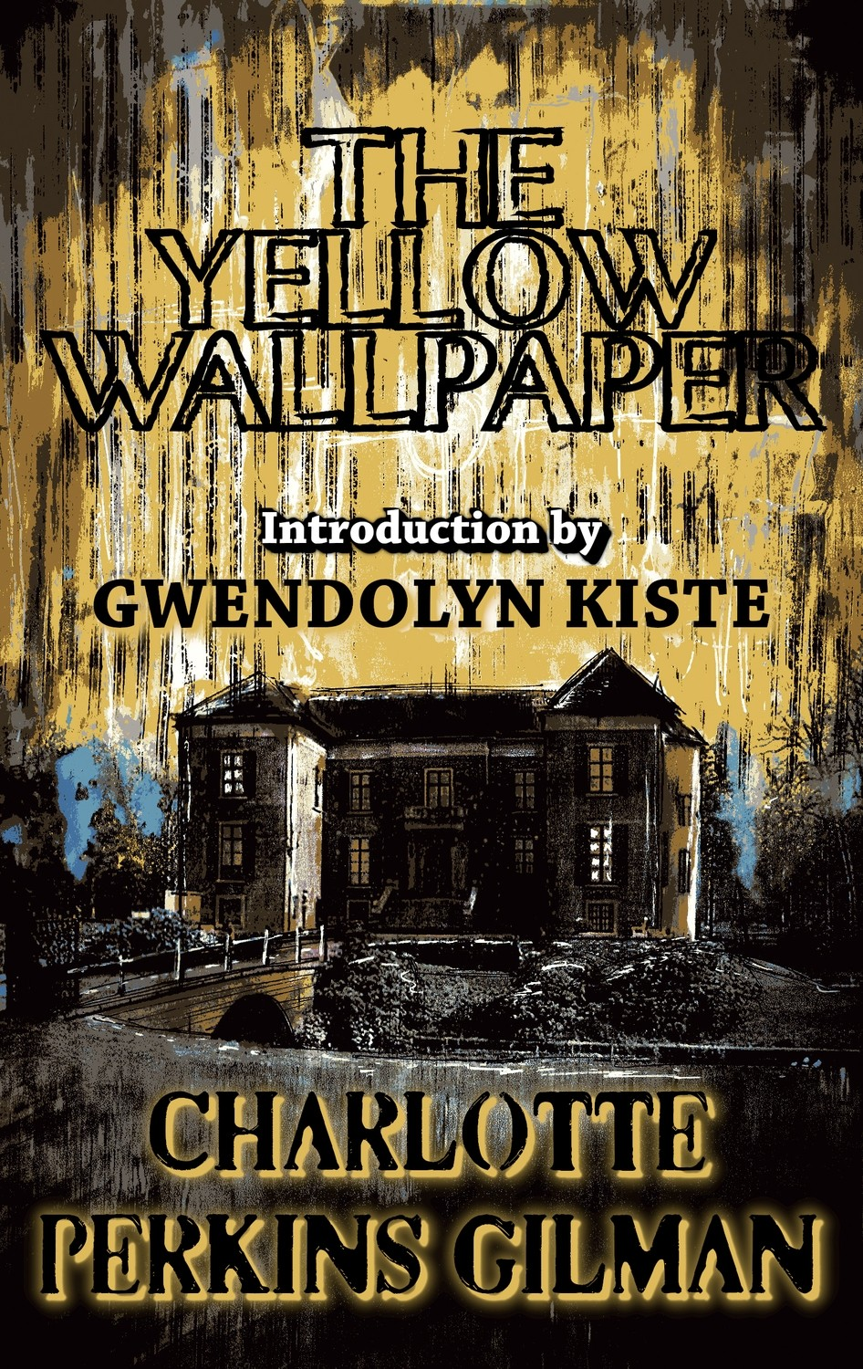 The Yellow Wallpaper By Charlotte Perkins Gilman Classic Chapbook 1 Introduction By Gwendolyn Kiste Pre Order