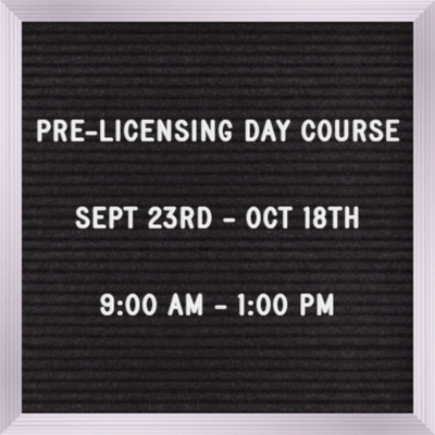 Pre-licensing Day time Course September  23rd,  9:00 am -1:00 pm M-F Testing Oct 21st  (Read Description fully)
