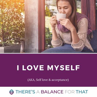 I Love Myself! (aka, Self Love & Acceptance) Package