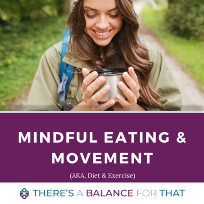 Mindful Eating & Movement (aka, Diet & Exercise) Package