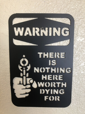 "PCA, 9"" X 12"" Warning There Is Nothing Worth Dying For Here"
