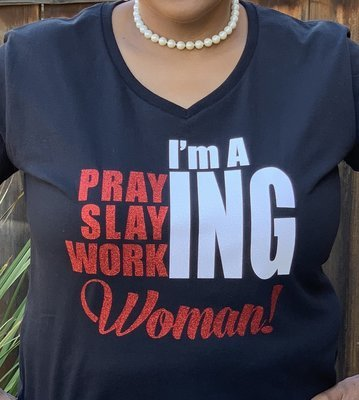 I'm A Praying, Working, Slaying Woman! Shirt