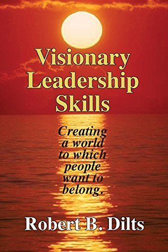 Visionary Leadership: Creating a World to Which People Want to Belong