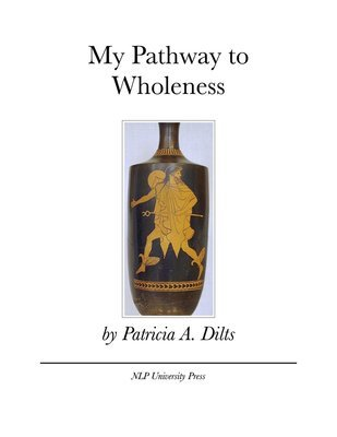 My Pathway to Wholeness by Patricia A. Dilts