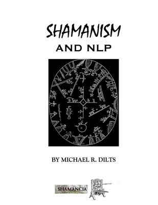 Shamanism and NLP by Michael R. Dilts