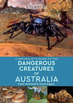 Naturalist's Guide to Dangerous Creatures of Australia (Australian Geographic)