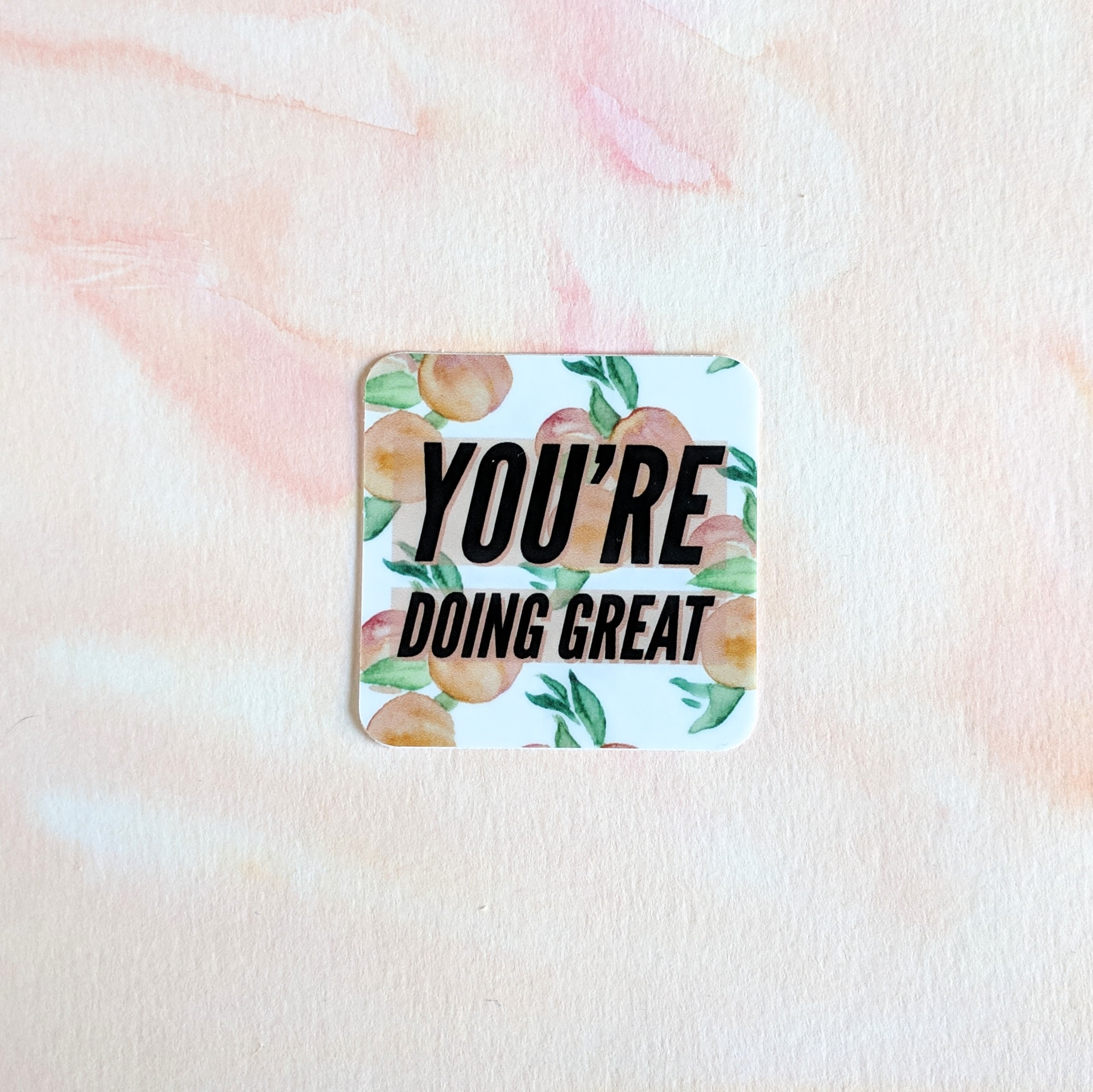 You're Doing Great - Peaches Watercolor - Durable Vinyl Sticker 00010