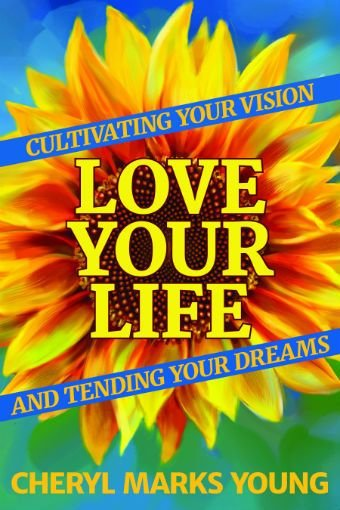 Love Your Life: Cultivating Your Vision and Tending Your Dreams (Kindle)