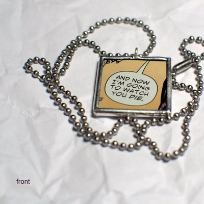 Comic Book Pendant - And Now I'm Going To Watch You Die
