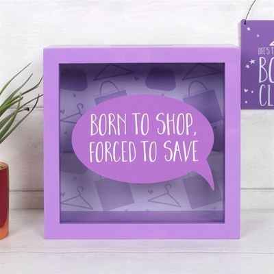 BORN TO SHOP FUND MONEY BOX
