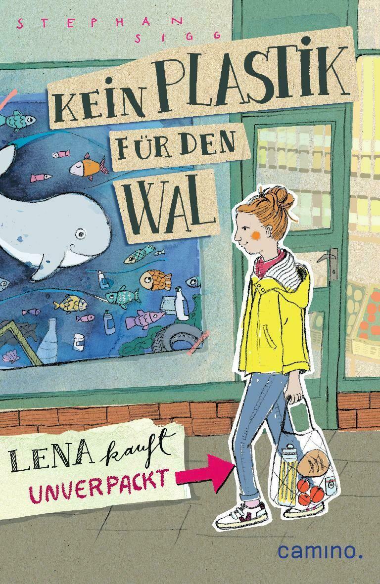 Kein Plastik für den Wal: Lena kauft unverpackt -  eine turbulente Geschichte! Neuerscheinung von Stephan Sigg, Kinderbuchautor