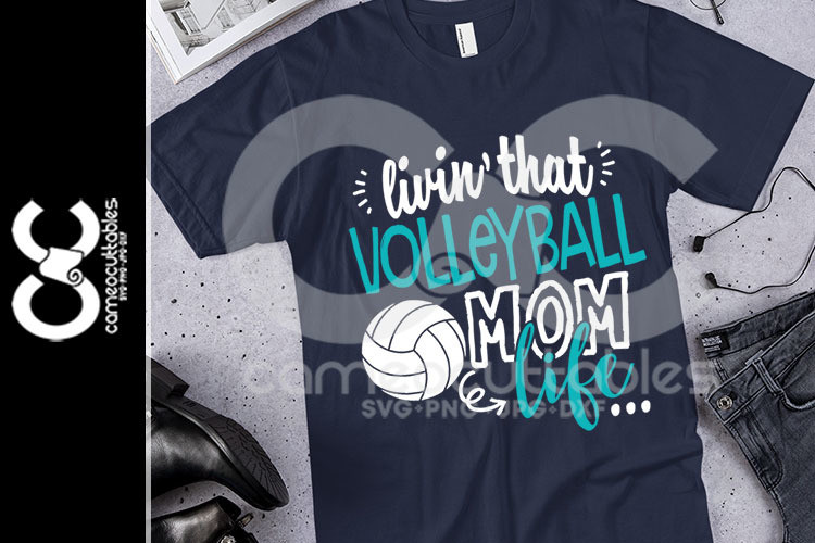 Livin' That Volleyball Mom Life SVG,JPG,PNG,DXF