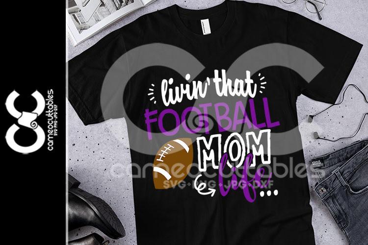 Livin' That Football Mom Life SVG,JPG,PNG,DXF