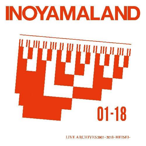 INOYAMALAND/LIVE ARCHIVES 2001-2018 -HEISEI-