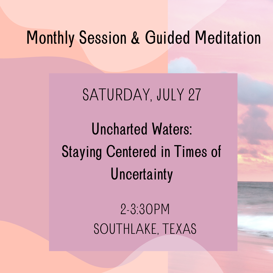 July 27th Monthly Gathering: Uncharted Waters - Staying Centered in Times of Uncertainty 00011