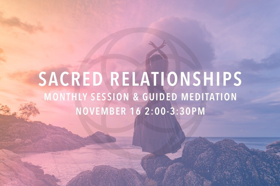 Sacred Relationships Monthly Group Session & Guided Meditation