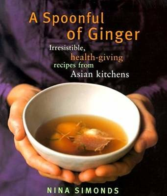 A Spoonful of Ginger: Irresistible, Health-Giving Recipes from Asian Kitchens