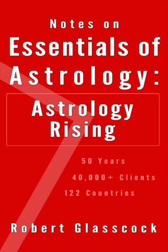 Robert Glasscock - Notes on the Essentials of Astrology: Astrology Rising - FREE