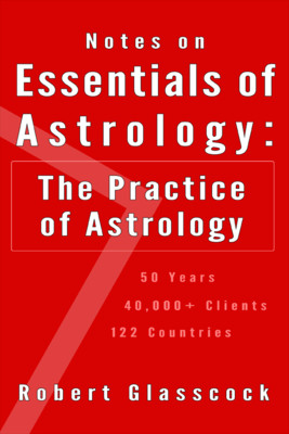 Robert Glasscock - Notes on Essentials of Astrology - The Practice of Astrology