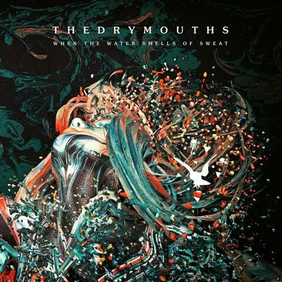 THE DRY MOUTHS - WHEN THE WATER SMELLS OF SWEAT