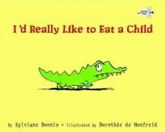 I'd Really Like to Eat a Child - Pre-school Book