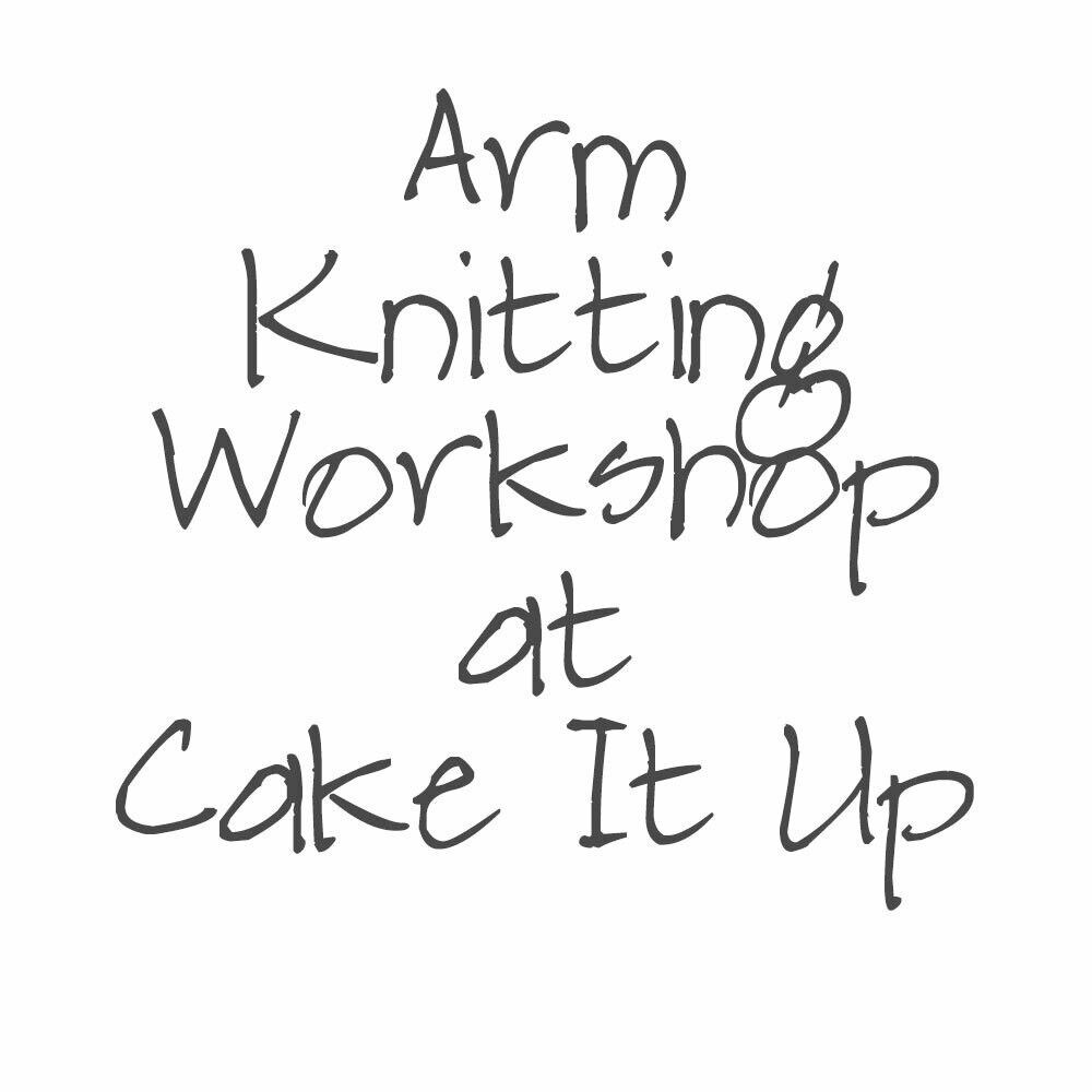 Art of Arm Knitting Workshop 22 August | Jannali, Sutherland Shire - Cake It Up