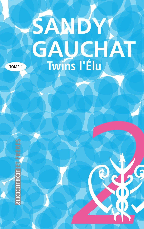 """Twins, la trilogie, Tome 1, """"L'élu"""", Sandy Gauchat"""